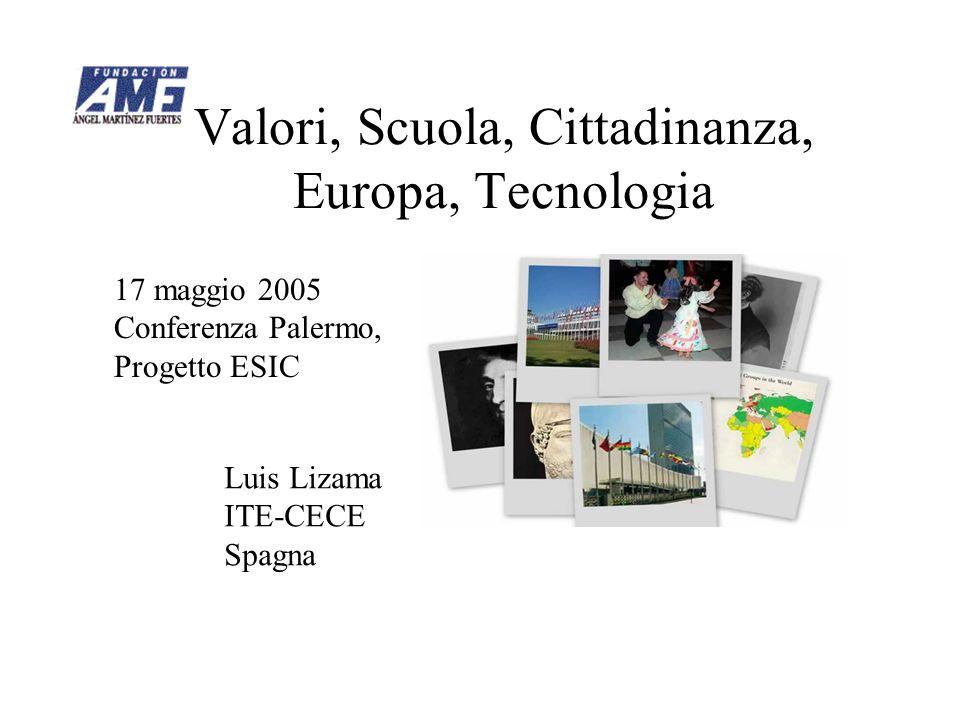 Valori, Scuola, Cittadinanza, Europa, Tecnologia 17 maggio 2005 Conferenza Palermo, Progetto ESIC Luis Lizama ITE-CECE Spagna