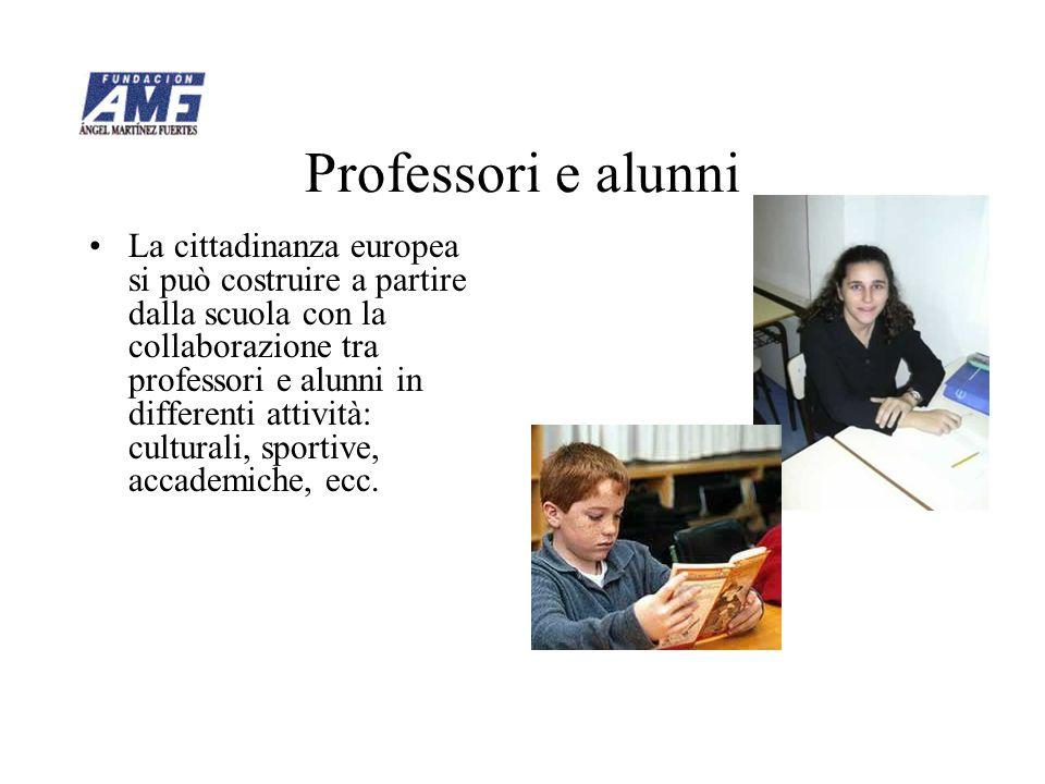 Professori e alunni La cittadinanza europea si può costruire a partire dalla scuola con la collaborazione tra professori e alunni in differenti attivi