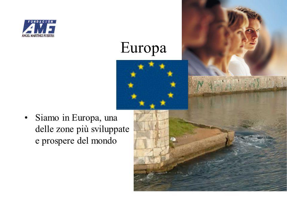 Europa Siamo in Europa, una delle zone più sviluppate e prospere del mondo