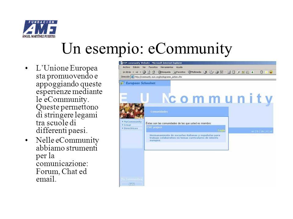 Un esempio: eCommunity LUnione Europea sta promuovendo e appoggiando queste esperienze mediante le eCommunity. Queste permettono di stringere legami t