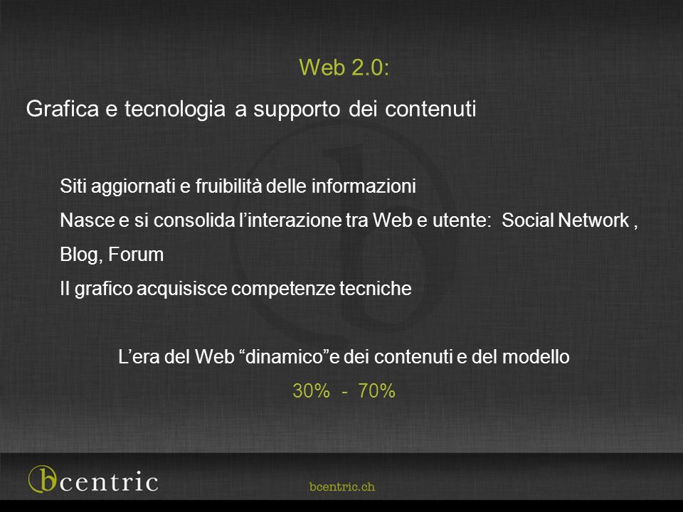 Web 2.0: Grafica e tecnologia a supporto dei contenuti Siti aggiornati e fruibilità delle informazioni Nasce e si consolida linterazione tra Web e ute