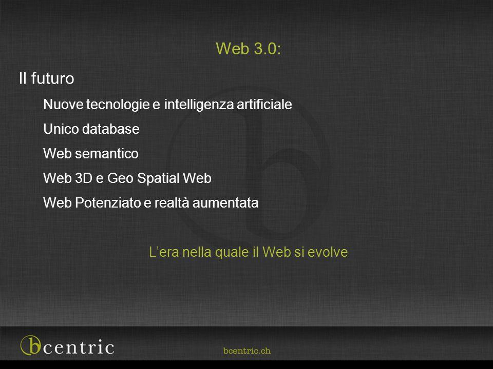 Web 3.0: Il futuro Nuove tecnologie e intelligenza artificiale Unico database Web semantico Web 3D e Geo Spatial Web Web Potenziato e realtà aumentata