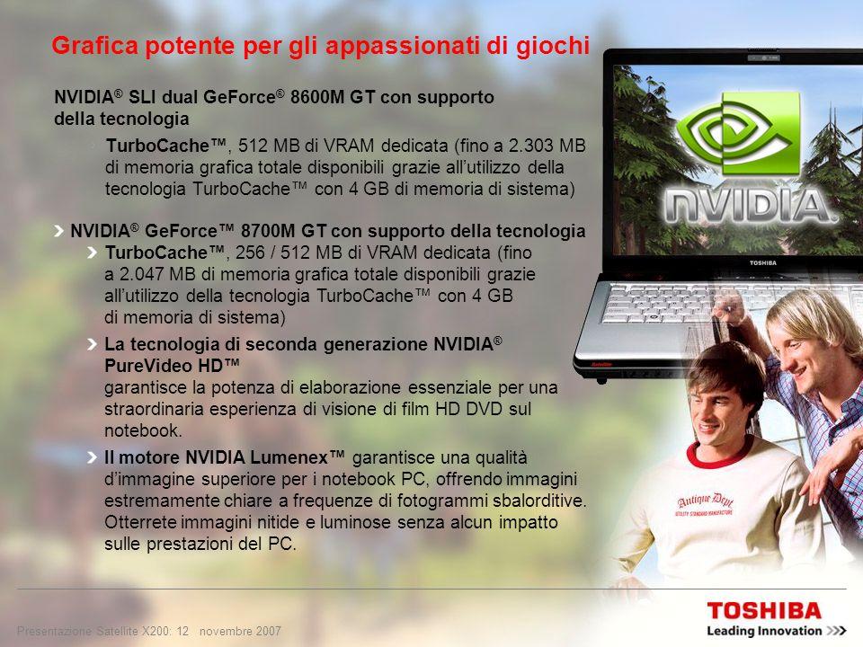 Presentazione Satellite X200: 11 novembre 2007 Con la nuova GPU NVIDIA SLI dual GeForce 8600M GT* GPU GeForce serie 8M – le prime GPU DirectX, le più