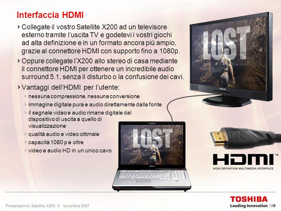 Presentazione Satellite X200: 8 novembre 2007 Fate parte dellazione! Masterizzate DVD, scaricate clip, ascoltate musica; guardate HD DVD, condividete