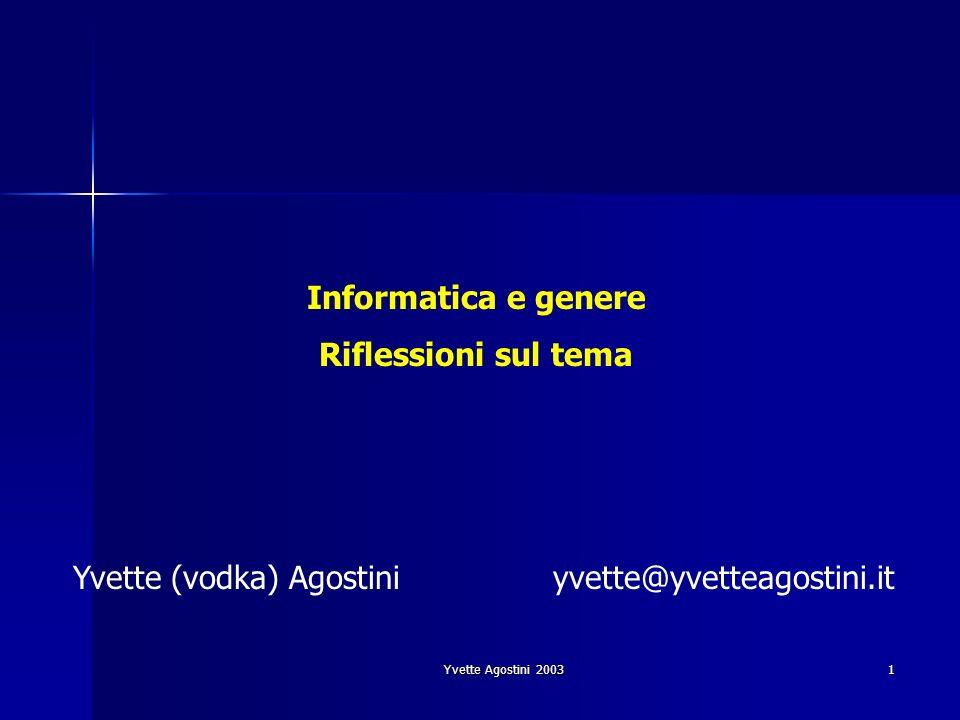 Yvette Agostini 2003 1 Informatica e genere Riflessioni sul tema Yvette (vodka) Agostiniyvette@yvetteagostini.it