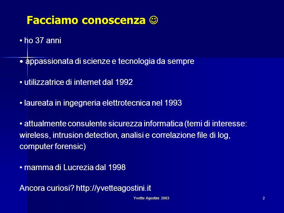 Yvette Agostini 20032 ho 37 anni appassionata di scienze e tecnologia da sempre utilizzatrice di internet dal 1992 laureata in ingegneria elettrotecni