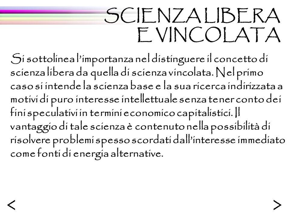 Si sottolinea limportanza nel distinguere il concetto di scienza libera da quella di scienza vincolata. Nel primo caso si intende la scienza base e la