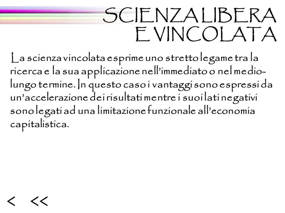 < La scienza vincolata esprime uno stretto legame tra la ricerca e la sua applicazione nellimmediato o nel medio- lungo termine.