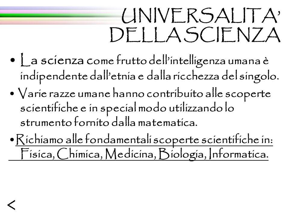 La scienza c ome frutto dellintelligenza umana è indipendente dalletnia e dalla ricchezza del singolo.