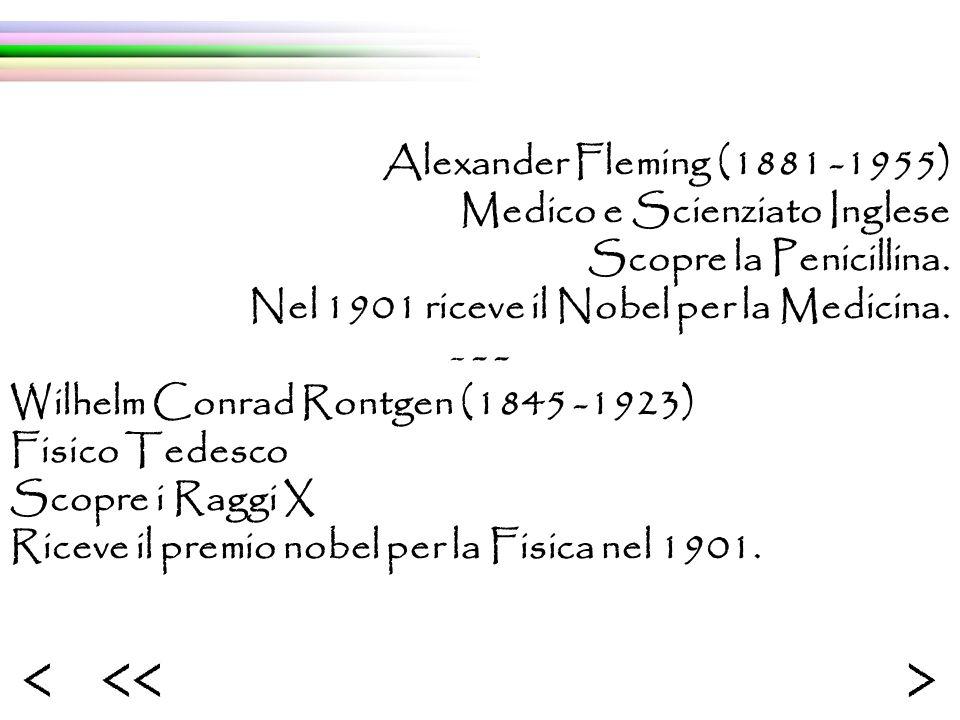 Alexander Fleming (1881 -1955) Medico e Scienziato Inglese Scopre la Penicillina. Nel 1901 riceve il Nobel per la Medicina. - - - Wilhelm Conrad Rontg