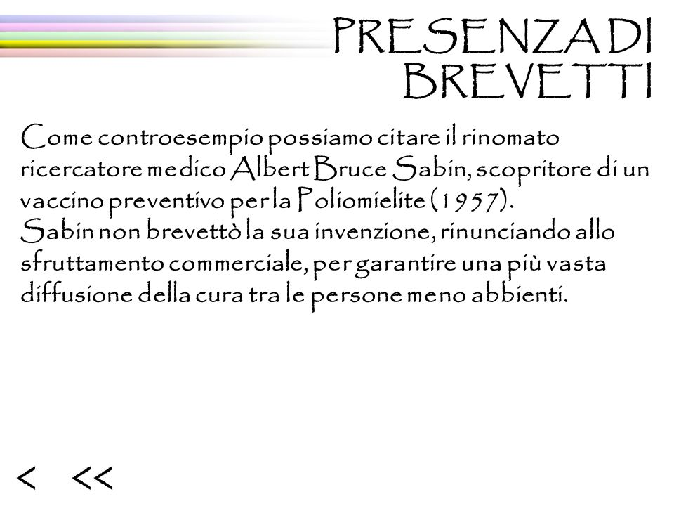 Come controesempio possiamo citare il rinomato ricercatore medico Albert Bruce Sabin, scopritore di un vaccino preventivo per la Poliomielite (1957).