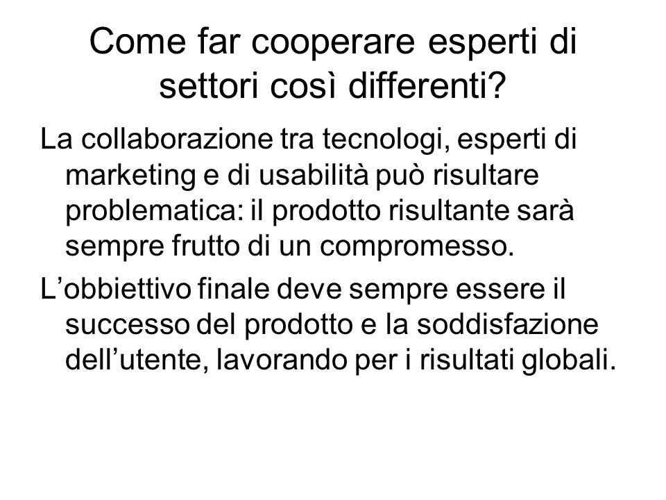 Come far cooperare esperti di settori così differenti.