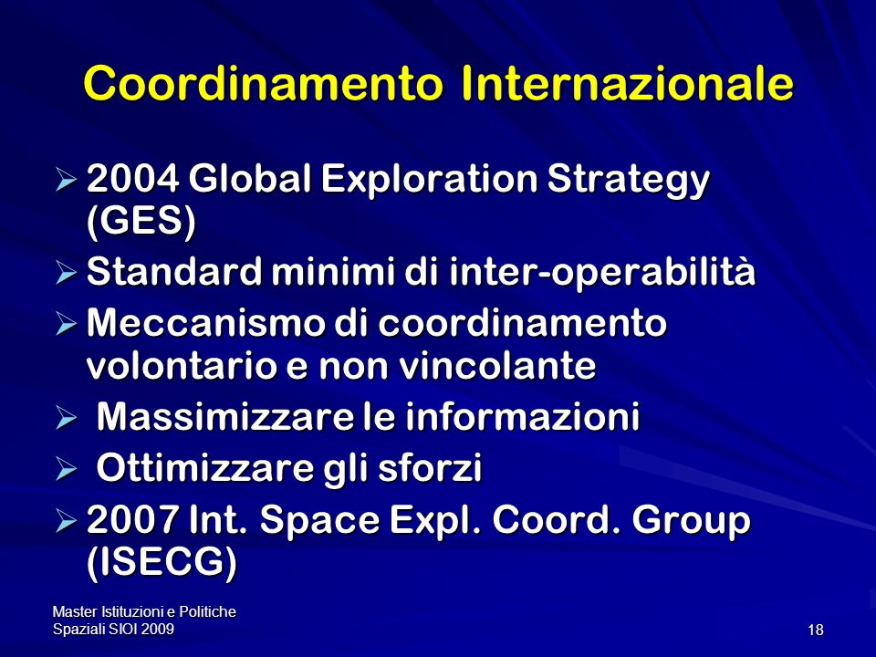 Master Istituzioni e Politiche Spaziali SIOI 200918 Coordinamento Internazionale 2004 Global Exploration Strategy (GES) 2004 Global Exploration Strate