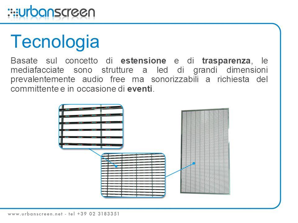 Tecnologia Basate sul concetto di estensione e di trasparenza, le mediafacciate sono strutture a led di grandi dimensioni prevalentemente audio free ma sonorizzabili a richiesta del committente e in occasione di eventi.