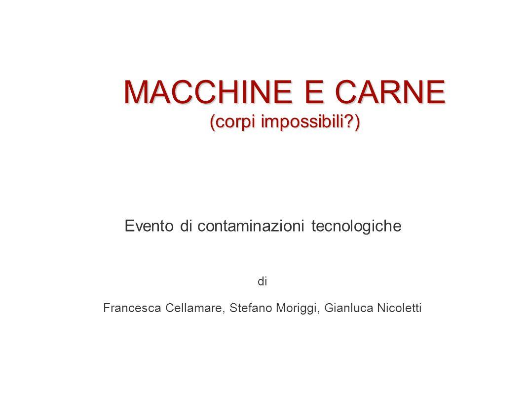 MACCHINE E CARNE (corpi impossibili?) Evento di contaminazioni tecnologiche di Francesca Cellamare, Stefano Moriggi, Gianluca Nicoletti