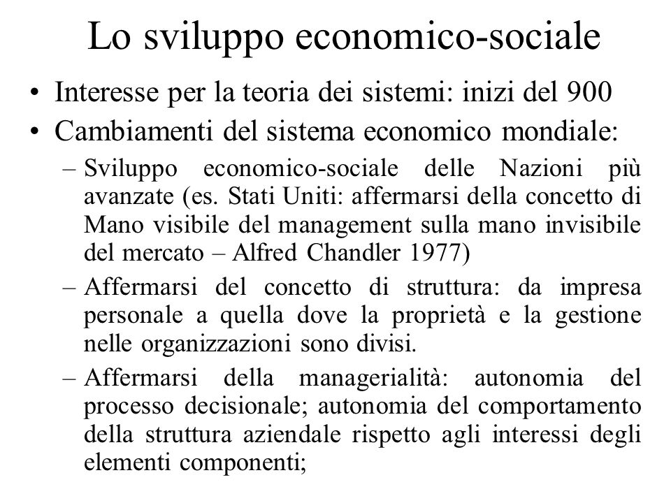 Lo sviluppo economico-sociale Interesse per la teoria dei sistemi: inizi del 900 Cambiamenti del sistema economico mondiale: –Sviluppo economico-socia