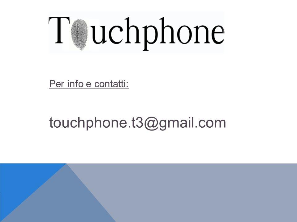 Per info e contatti: touchphone.t3@gmail.com