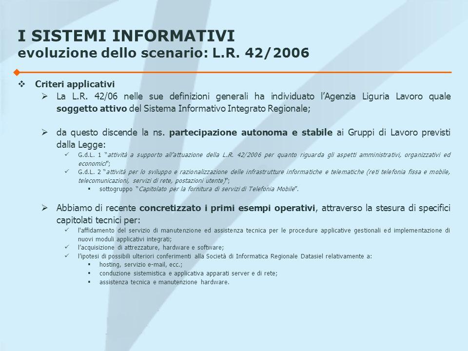 I SISTEMI INFORMATIVI evoluzione dello scenario: L.R. 42/2006 Criteri applicativi La L.R. 42/06 nelle sue definizioni generali ha individuato lAgenzia