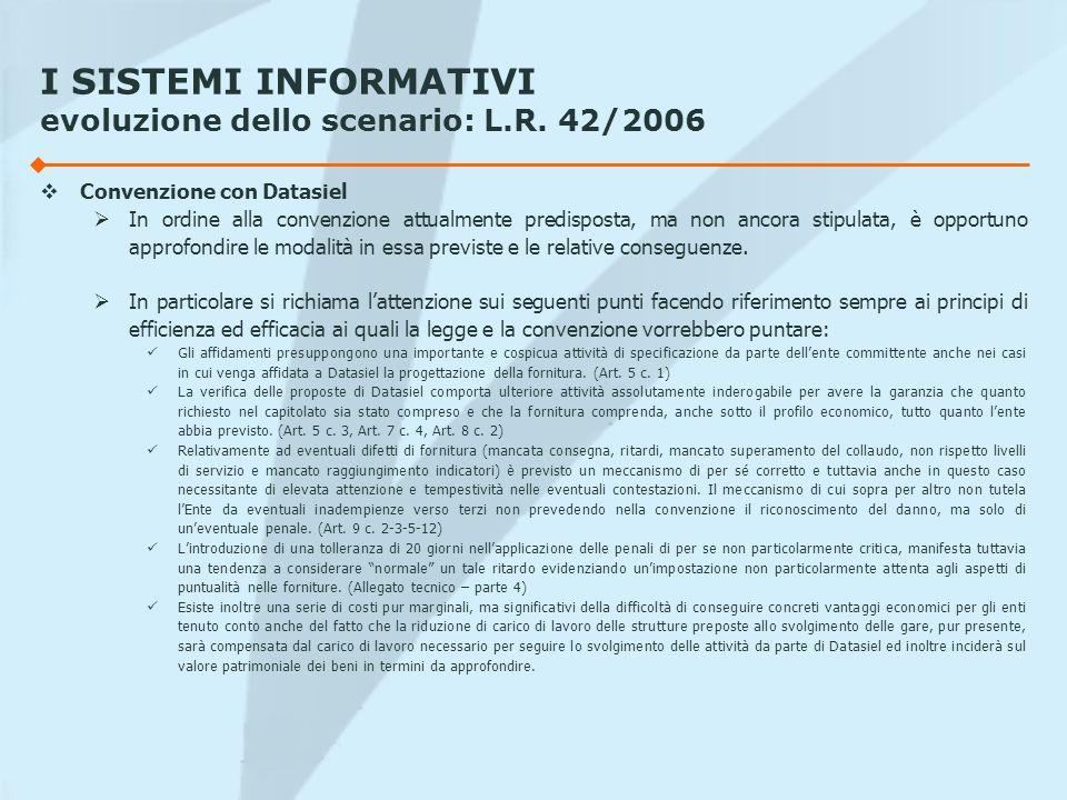 I SISTEMI INFORMATIVI evoluzione dello scenario: L.R. 42/2006 Convenzione con Datasiel In ordine alla convenzione attualmente predisposta, ma non anco