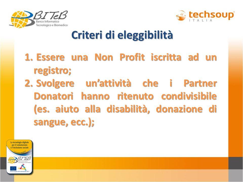 Criteri di eleggibilità Criteri di eleggibilità 1. Essere una Non Profit iscritta ad un registro; 2. Svolgere unattività che i Partner Donatori hanno