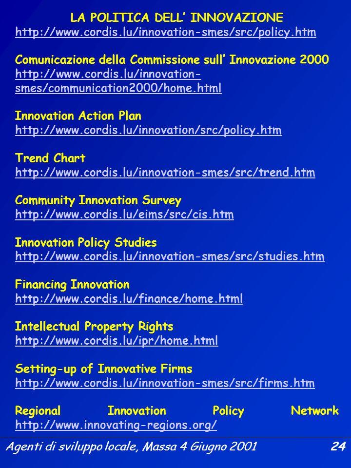 Agenti di sviluppo locale, Massa 4 Giugno 2001 23 LIFT: un helpdesk per finanziare linnovazione Avete una buona idea? Avete risultati di ricerca esalt
