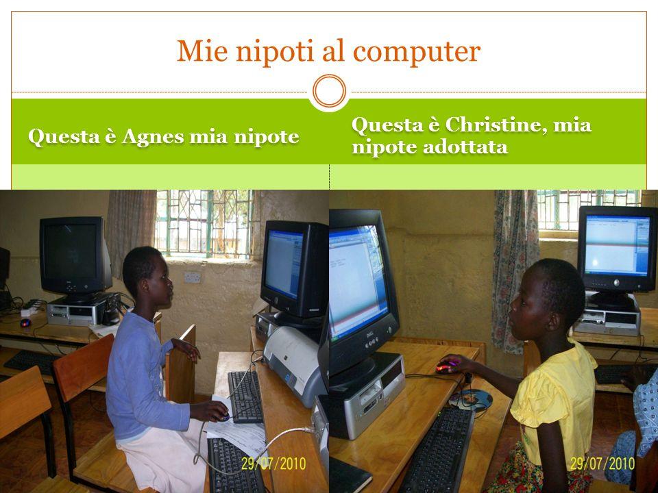 Questa è Agnes mia nipote Questa è Christine, mia nipote adottata Mie nipoti al computer