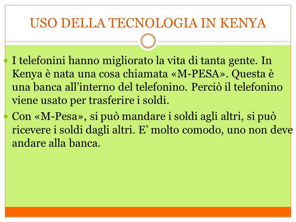 USO DELLA TECNOLOGIA IN KENYA I telefonini hanno migliorato la vita di tanta gente.