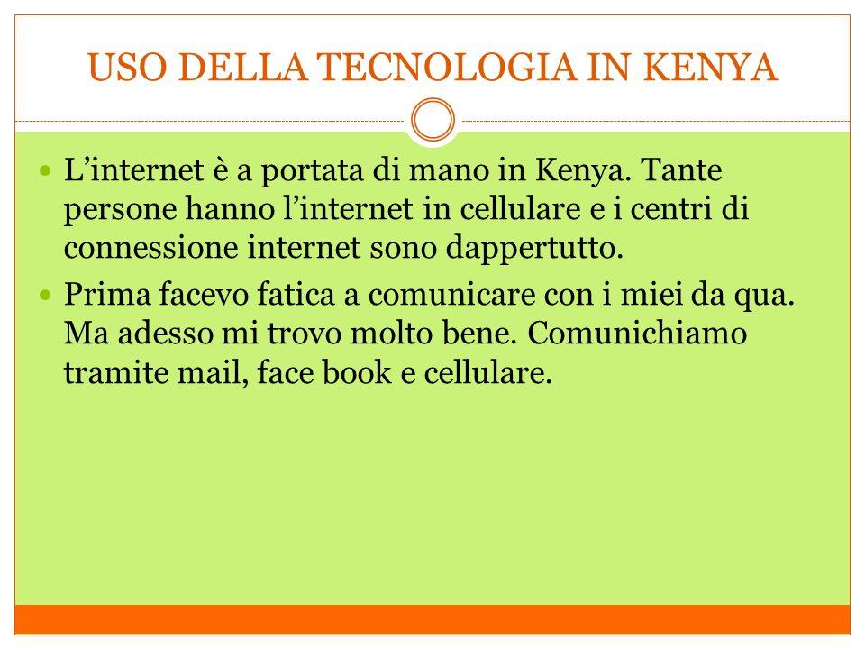 USO DELLA TECNOLOGIA IN KENYA Linternet è a portata di mano in Kenya.