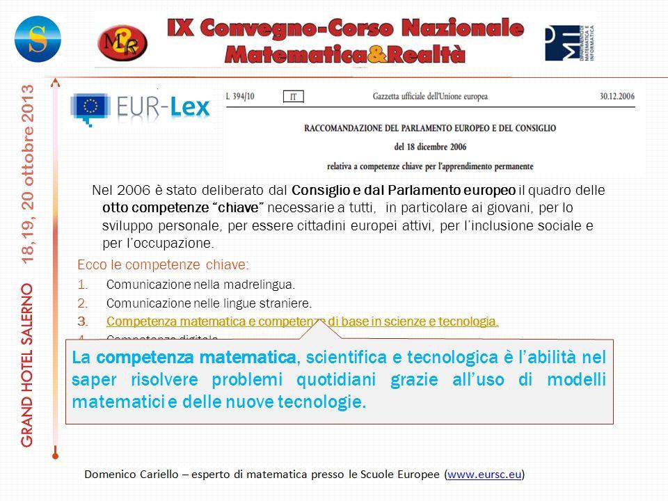 18,19, 20 ottobre 2013 Nel 2006 è stato deliberato dal Consiglio e dal Parlamento europeo il quadro delle otto competenze chiave necessarie a tutti, in particolare ai giovani, per lo sviluppo personale, per essere cittadini europei attivi, per linclusione sociale e per loccupazione.
