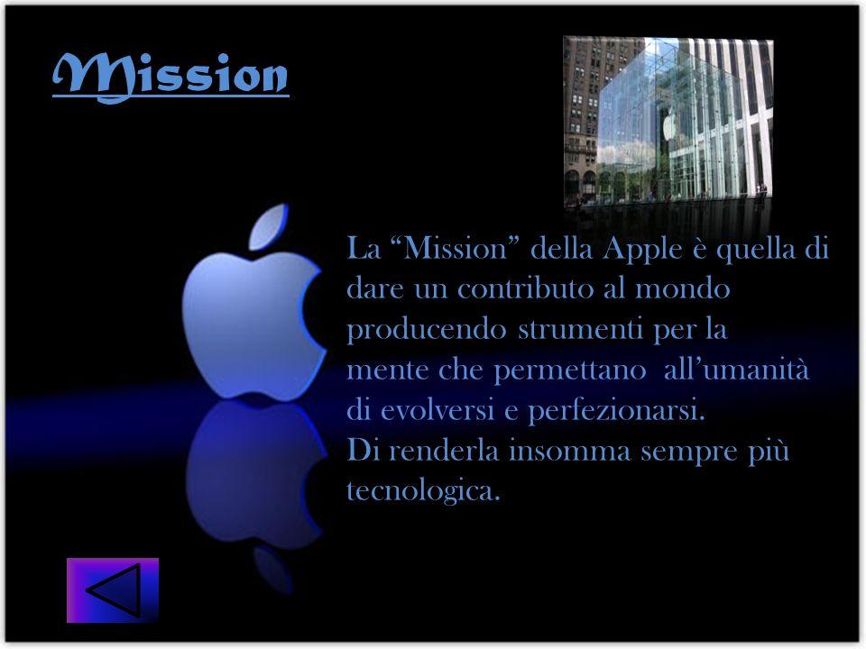 Mission La Mission della Apple è quella di dare un contributo al mondo producendo strumenti per la mente che permettano allumanità di evolversi e perf