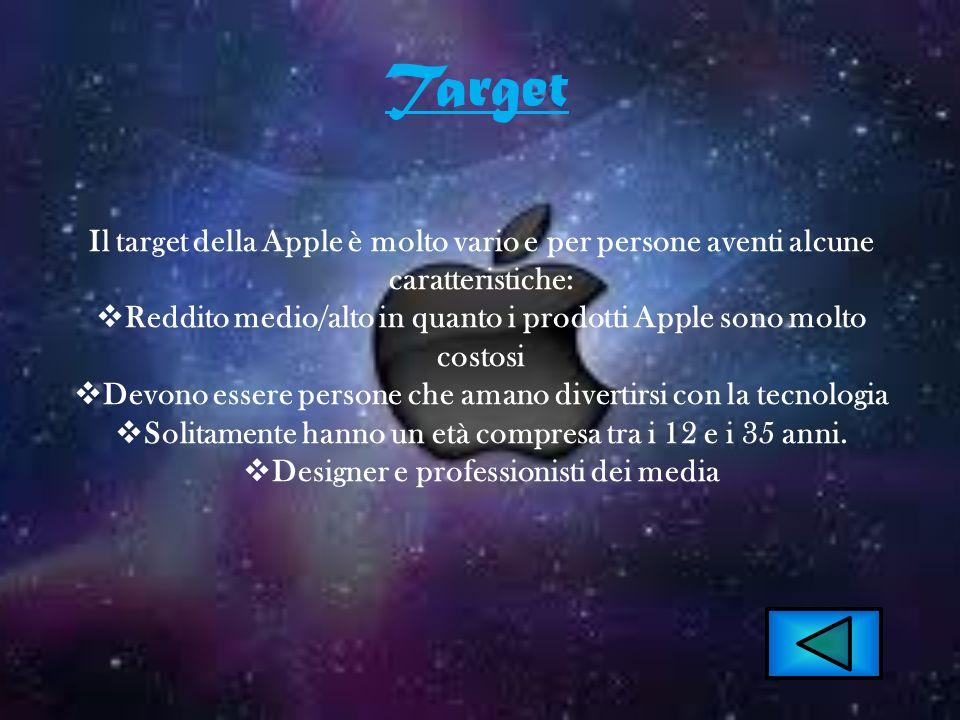 Target Il target della Apple è molto vario e per persone aventi alcune caratteristiche: Reddito medio/alto in quanto i prodotti Apple sono molto costo