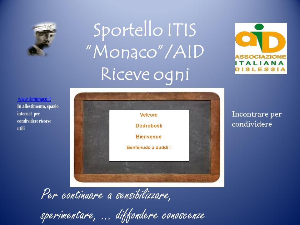 Sportello ITIS Monaco/AID Riceve ogni giovedì dalle ore 9.30 alle ore 12.30 Incontrare per condividere Per continuare a sensibilizzare, sperimentare, … diffondere conoscenze
