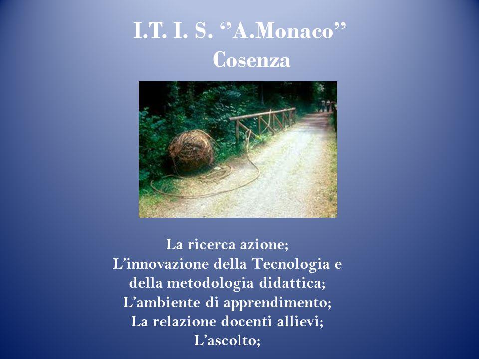 La ricerca azione; Linnovazione della Tecnologia e della metodologia didattica; Lambiente di apprendimento; La relazione docenti allievi; Lascolto; I.T.