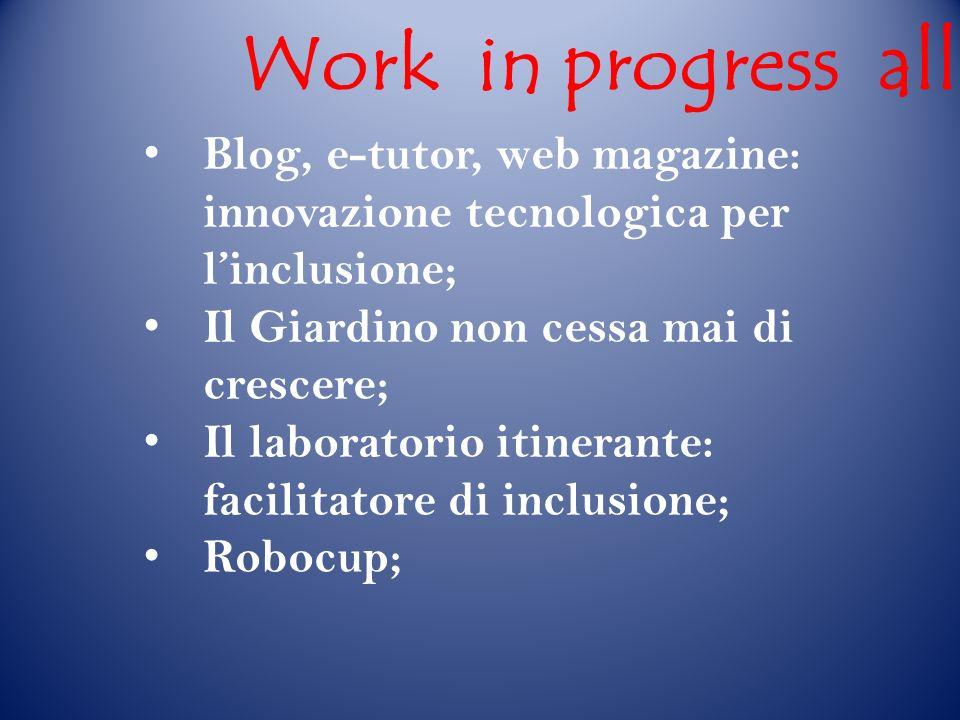 Blog, e-tutor, web magazine: innovazione tecnologica per linclusione; Il Giardino non cessa mai di crescere; Il laboratorio itinerante: facilitatore di inclusione; Robocup; Work in progress allITIS