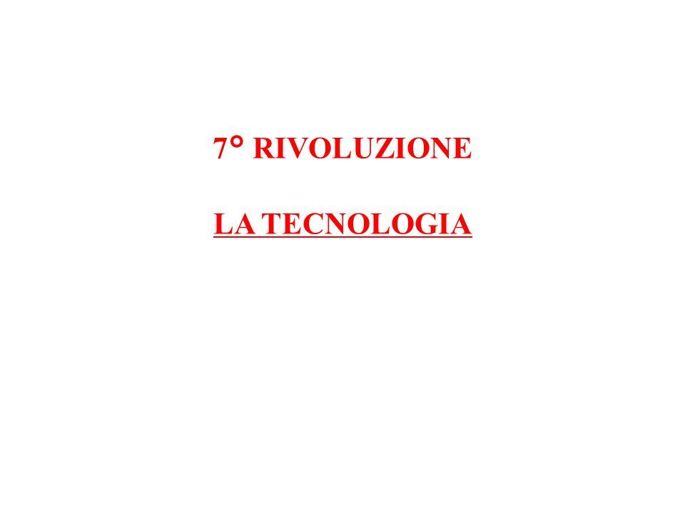 7° RIVOLUZIONE LA TECNOLOGIA