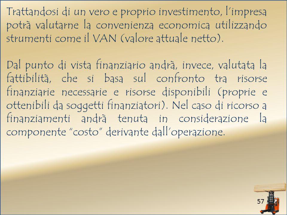 57 Trattandosi di un vero e proprio investimento, limpresa potrà valutarne la convenienza economica utilizzando strumenti come il VAN (valore attuale netto).