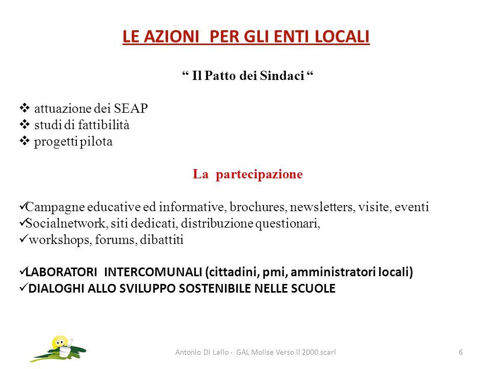Antonio Di Lallo - GAL Molise Verso il 2000 scarl6 LE AZIONI PER GLI ENTI LOCALI Il Patto dei Sindaci attuazione dei SEAP studi di fattibilità progett