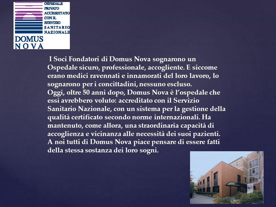 I Soci Fondatori di Domus Nova sognarono un Ospedale sicuro, professionale, accogliente. E siccome erano medici ravennati e innamorati del loro lavoro