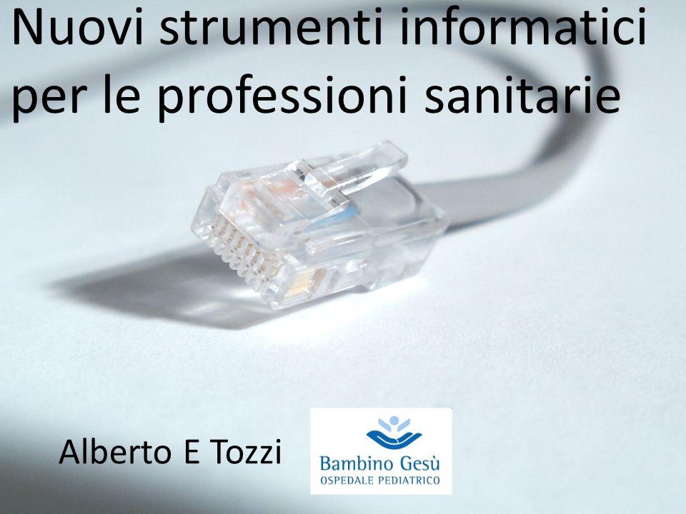 Nuovi strumenti informatici per le professioni sanitarie Alberto E Tozzi