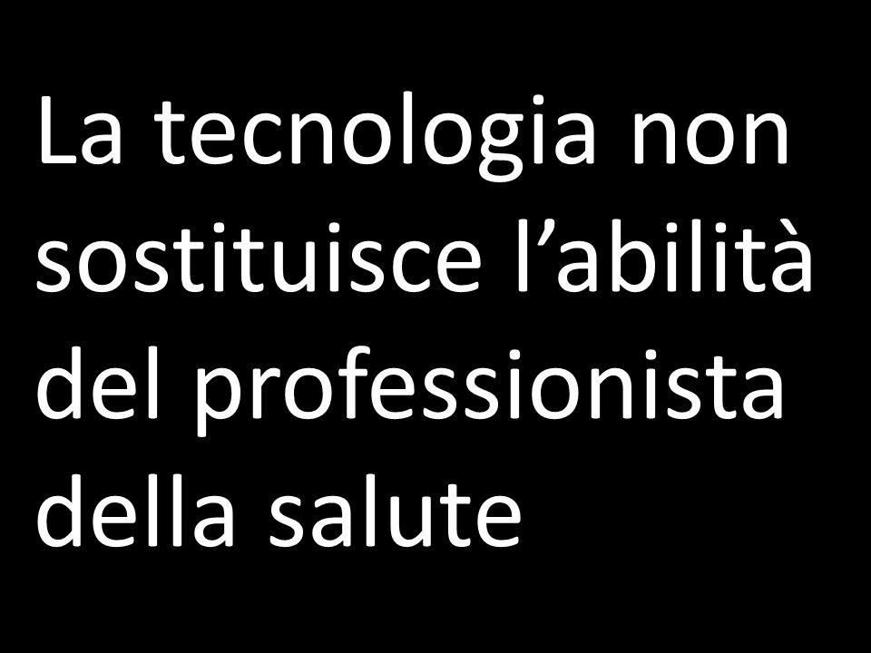 La tecnologia non sostituisce labilità del professionista della salute