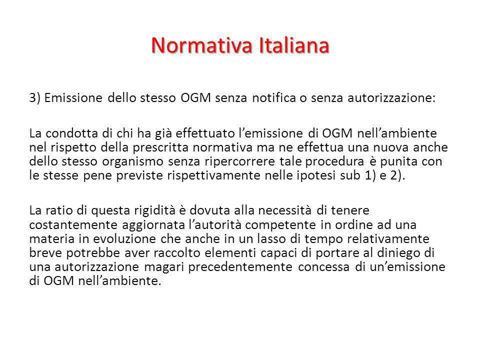 Normativa Italiana 3) Emissione dello stesso OGM senza notifica o senza autorizzazione: La condotta di chi ha già effettuato lemissione di OGM nellamb