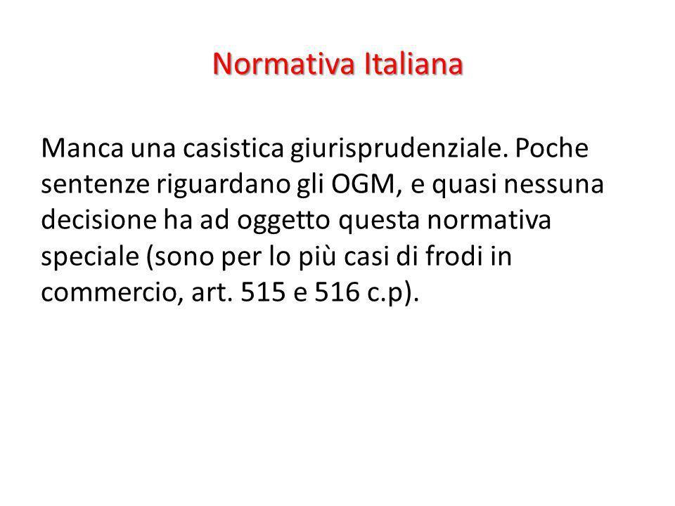 Normativa Italiana Manca una casistica giurisprudenziale. Poche sentenze riguardano gli OGM, e quasi nessuna decisione ha ad oggetto questa normativa