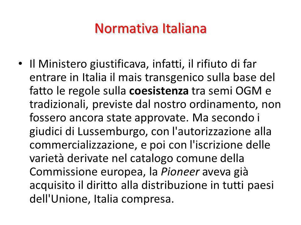 Normativa Italiana Il Ministero giustificava, infatti, il rifiuto di far entrare in Italia il mais transgenico sulla base del fatto le regole sulla co