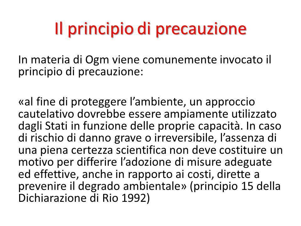 Il principio di precauzione In materia di Ogm viene comunemente invocato il principio di precauzione: «al fine di proteggere lambiente, un approccio c