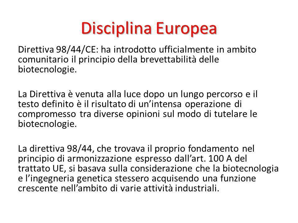 Disciplina Europea Direttiva 98/44/CE: ha introdotto ufficialmente in ambito comunitario il principio della brevettabilità delle biotecnologie. La Dir