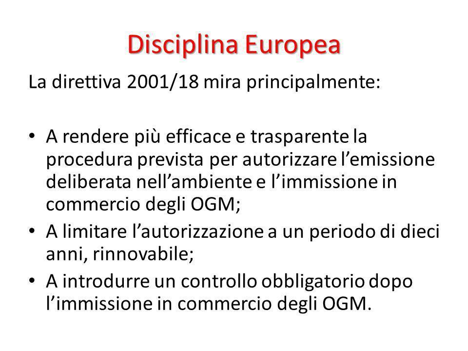 Disciplina Europea La direttiva 2001/18 mira principalmente: A rendere più efficace e trasparente la procedura prevista per autorizzare lemissione del