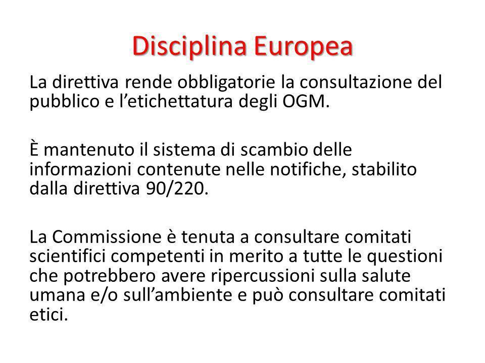 Disciplina Europea La direttiva rende obbligatorie la consultazione del pubblico e letichettatura degli OGM. È mantenuto il sistema di scambio delle i