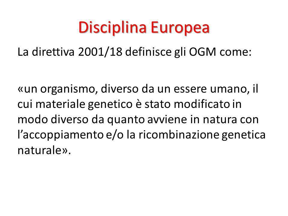 Disciplina Europea La direttiva 2001/18 definisce gli OGM come: «un organismo, diverso da un essere umano, il cui materiale genetico è stato modificat
