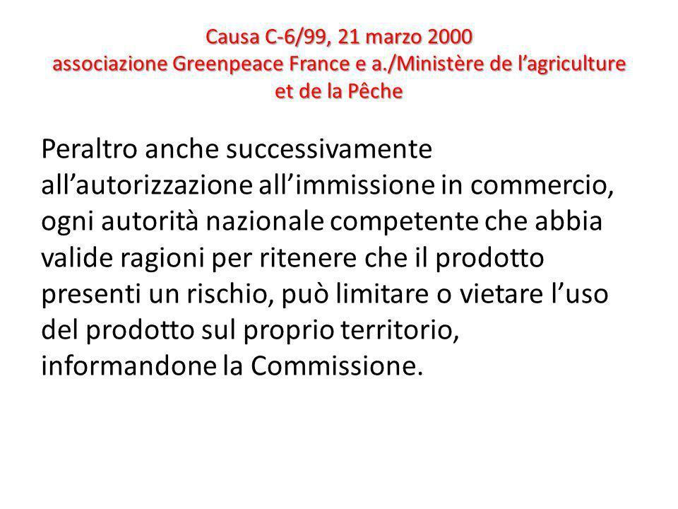 Causa C-6/99, 21 marzo 2000 associazione Greenpeace France e a./Ministère de lagriculture et de la Pêche Peraltro anche successivamente allautorizzazi