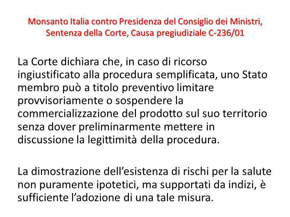 Monsanto Italia contro Presidenza del Consiglio dei Ministri, Sentenza della Corte, Causa pregiudiziale C-236/01 La Corte dichiara che, in caso di ric